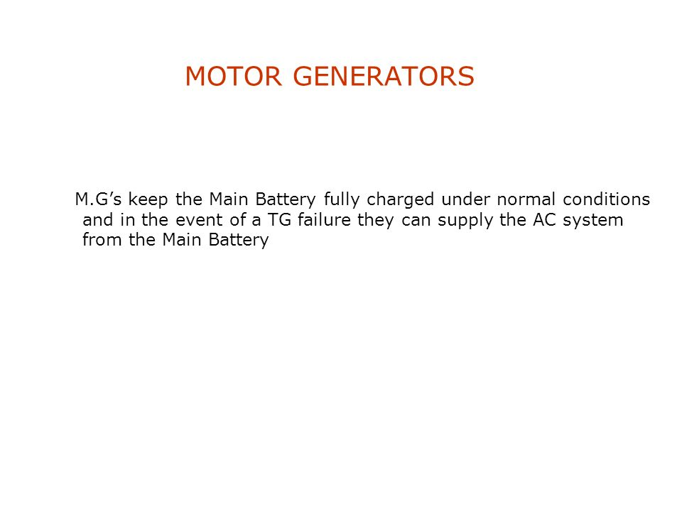 MAIN BATTERY Provides a high integrity DC electrical supply in the event of a loss of the AC power generating capability