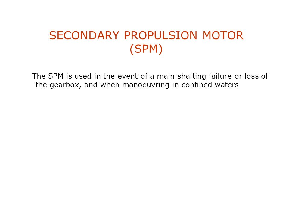 EMERGENCY PROPULSION MOTOR (EPM) The EPM provides an alternative method of turning the shaft in the event of a loss of steam or mechanical failure of