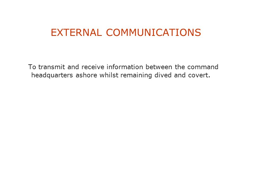 INTERNAL COMMUNICATIONS To transfer voice information within the submarine. To provide telephone communication with the shore exchange when in harbour