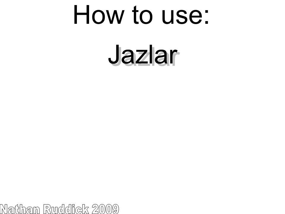 Jazlar How to use: