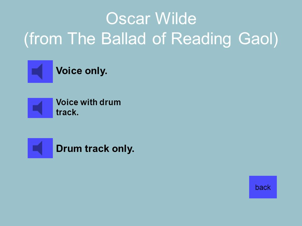 Oscar Wilde (from The Ballad of Reading Gaol) back Voice only. Voice with drum track. Drum track only.