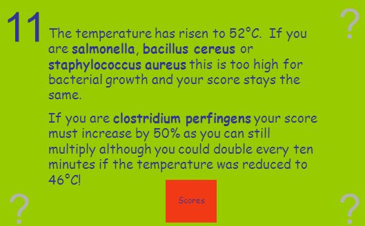 10 ? ? ? You bacteria are in the presence of oxygen. If you are salmonella, bacillus cereus or staphylococcus aureus you must double your score as the