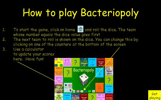 How to play Bacteriopoly Next 5.Now choose your bacteria