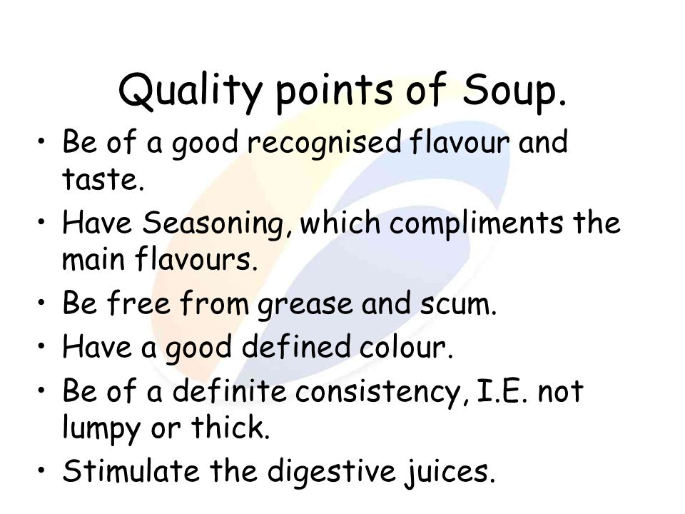 Quality points of Soup. Be of a good recognised flavour and taste.