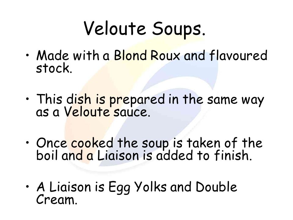 Veloute Soups. Made with a Blond Roux and flavoured stock.