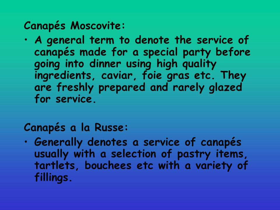 Canapés Moscovite: A general term to denote the service of canapés made for a special party before going into dinner using high quality ingredients, c