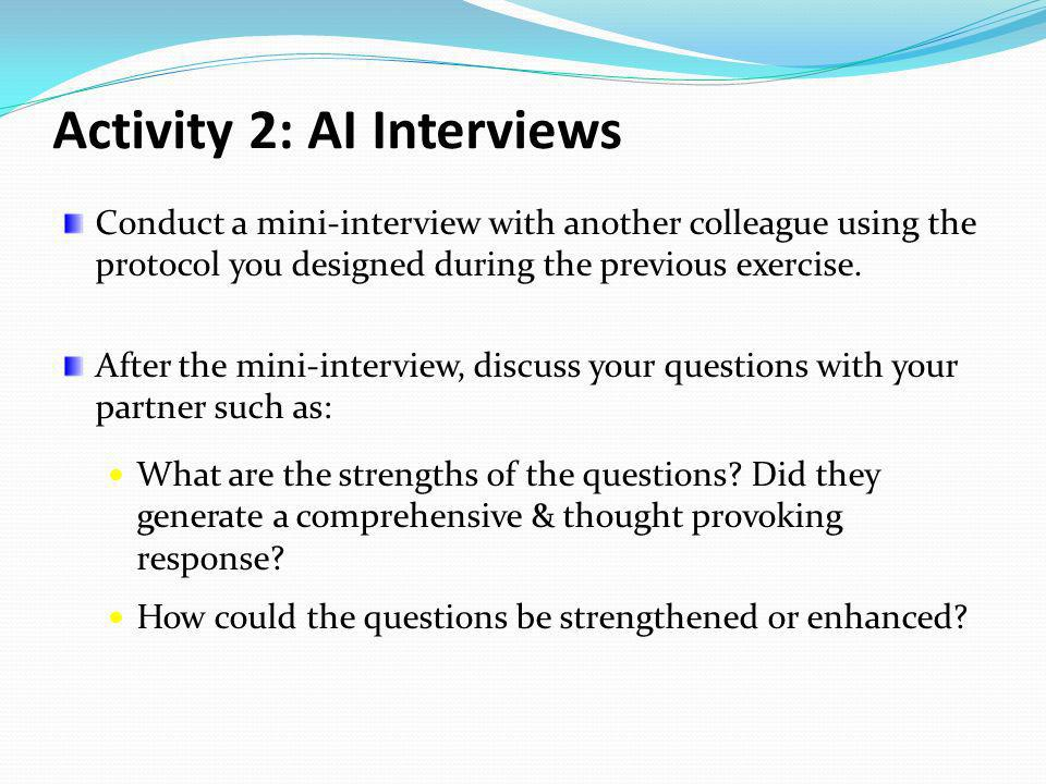 Activity 2: AI Interviews Conduct a mini-interview with another colleague using the protocol you designed during the previous exercise. After the mini