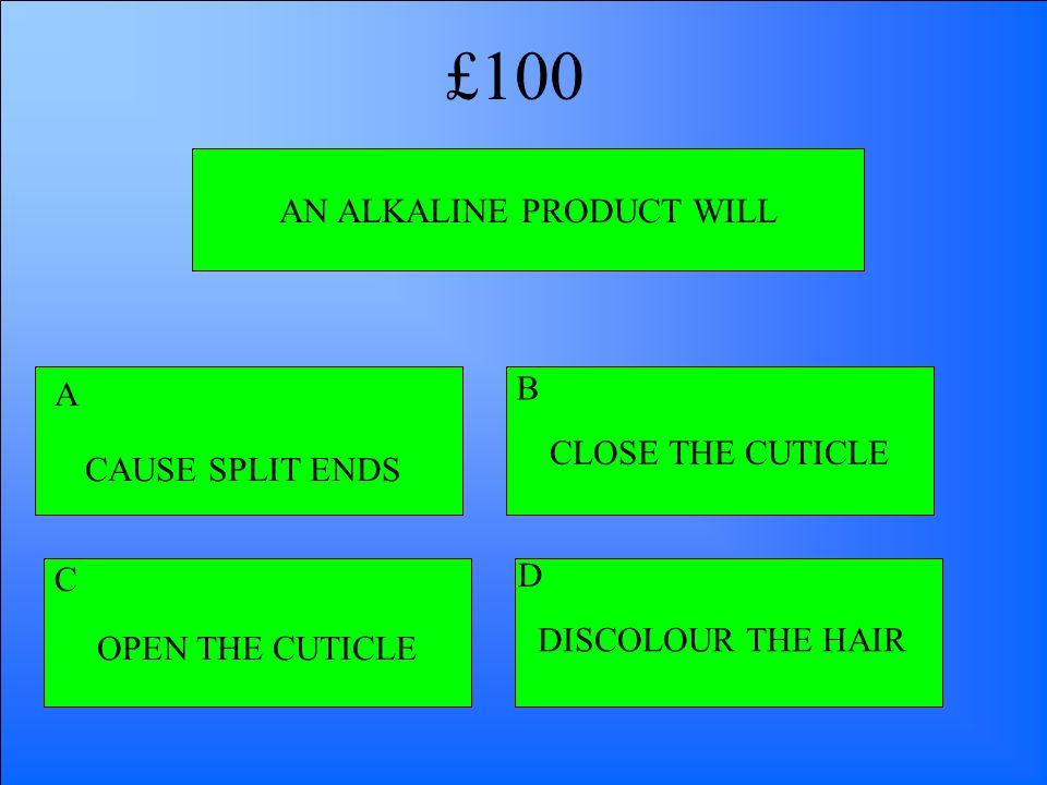 AN ALKALINE PRODUCT WILL CAUSE SPLIT ENDS OPEN THE CUTICLE DISCOLOUR THE HAIR CLOSE THE CUTICLE A B D C £100