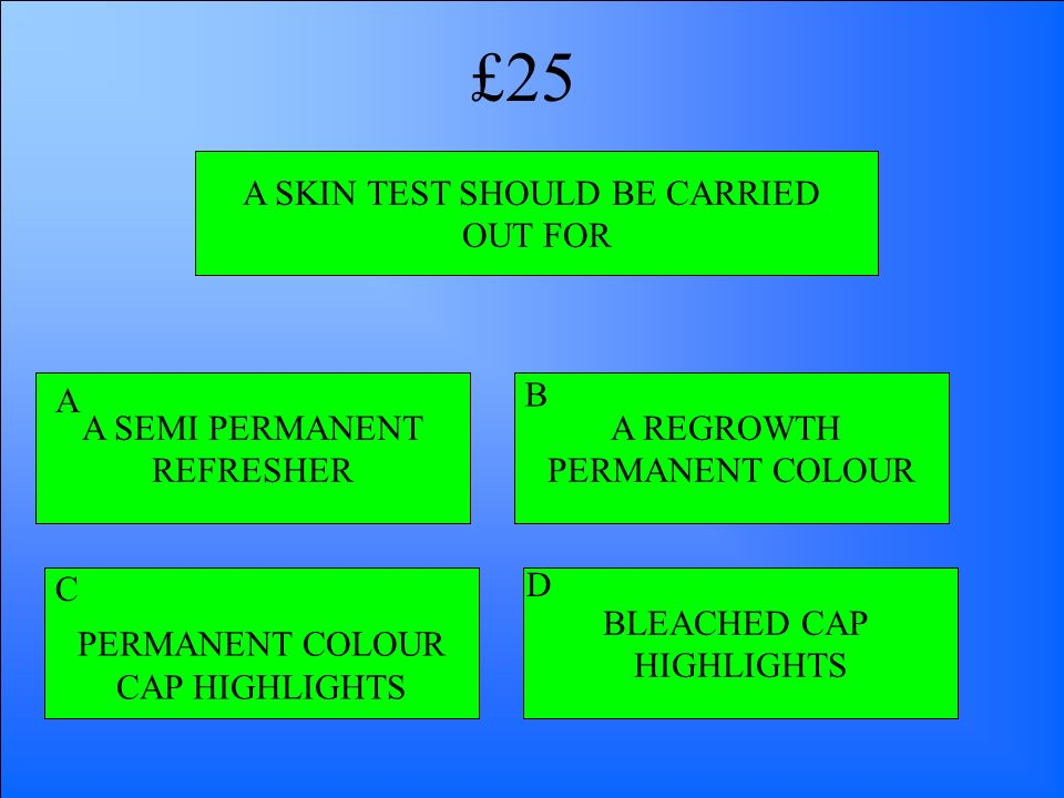 A SKIN TEST SHOULD BE CARRIED OUT FOR A SEMI PERMANENT REFRESHER PERMANENT COLOUR CAP HIGHLIGHTS BLEACHED CAP HIGHLIGHTS A REGROWTH PERMANENT COLOUR A
