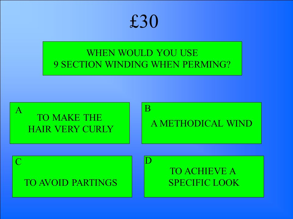 WHEN WOULD YOU USE 9 SECTION WINDING WHEN PERMING? TO MAKE THE HAIR VERY CURLY TO AVOID PARTINGS TO ACHIEVE A SPECIFIC LOOK A METHODICAL WIND A B D C