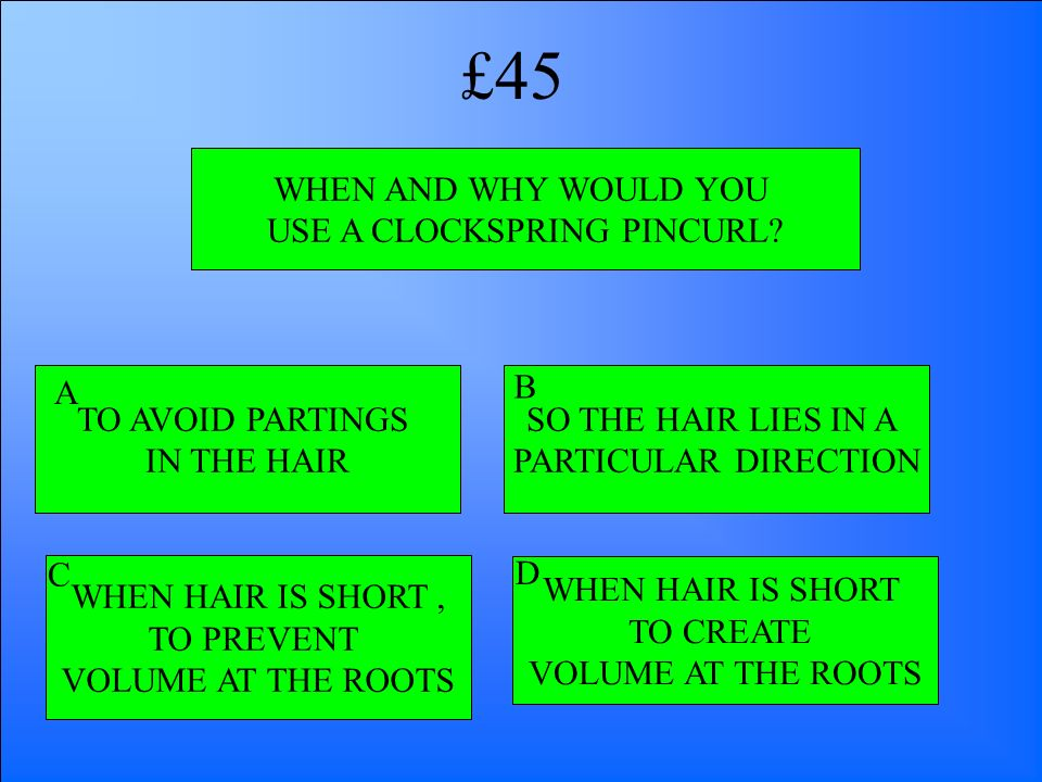 WHEN AND WHY WOULD YOU USE A CLOCKSPRING PINCURL? TO AVOID PARTINGS IN THE HAIR WHEN HAIR IS SHORT, TO PREVENT VOLUME AT THE ROOTS WHEN HAIR IS SHORT