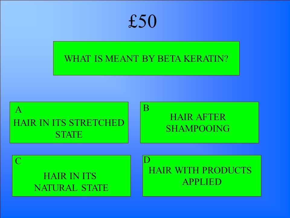 WHAT IS MEANT BY BETA KERATIN? HAIR IN ITS STRETCHED STATE HAIR IN ITS NATURAL STATE HAIR WITH PRODUCTS APPLIED HAIR AFTER SHAMPOOING A B D C £50