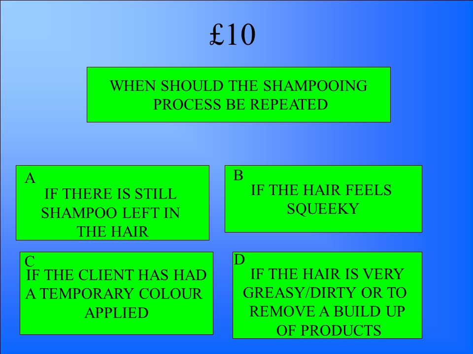 WHEN SHOULD THE SHAMPOOING PROCESS BE REPEATED IF THERE IS STILL SHAMPOO LEFT IN THE HAIR IF THE HAIR IS VERY GREASY/DIRTY OR TO REMOVE A BUILD UP OF