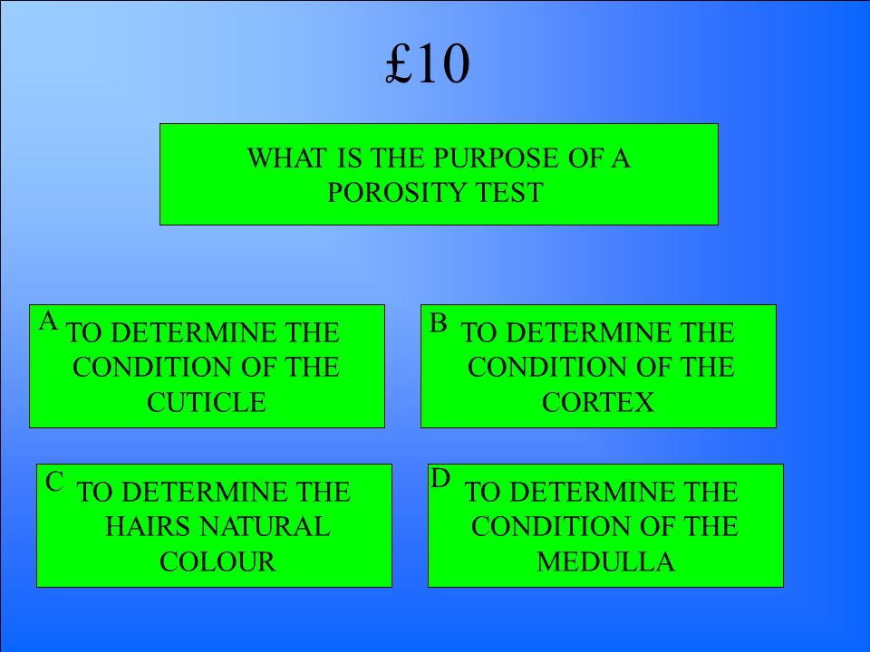 WHAT IS THE PURPOSE OF A POROSITY TEST TO DETERMINE THE CONDITION OF THE CUTICLE TO DETERMINE THE HAIRS NATURAL COLOUR TO DETERMINE THE CONDITION OF T
