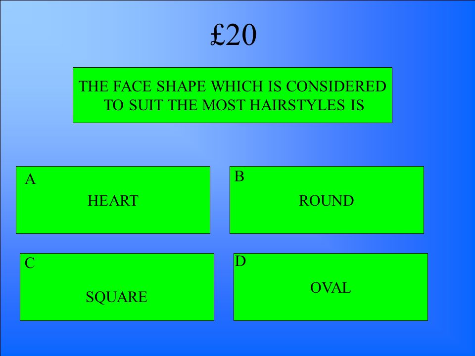 THE FACE SHAPE WHICH IS CONSIDERED TO SUIT THE MOST HAIRSTYLES IS HEART SQUARE OVAL ROUND A B D C £20
