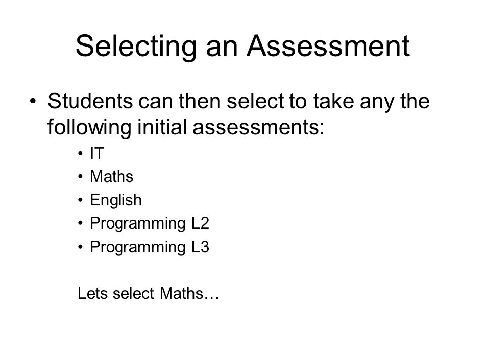 Selecting an Assessment Students can then select to take any the following initial assessments: IT Maths English Programming L2 Programming L3 Lets se