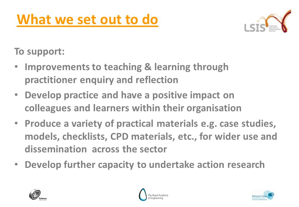 To support: Improvements to teaching & learning through practitioner enquiry and reflection Develop practice and have a positive impact on colleagues