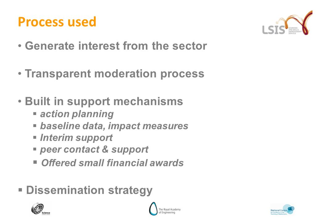 Process used Generate interest from the sector Transparent moderation process Built in support mechanisms action planning baseline data, impact measur