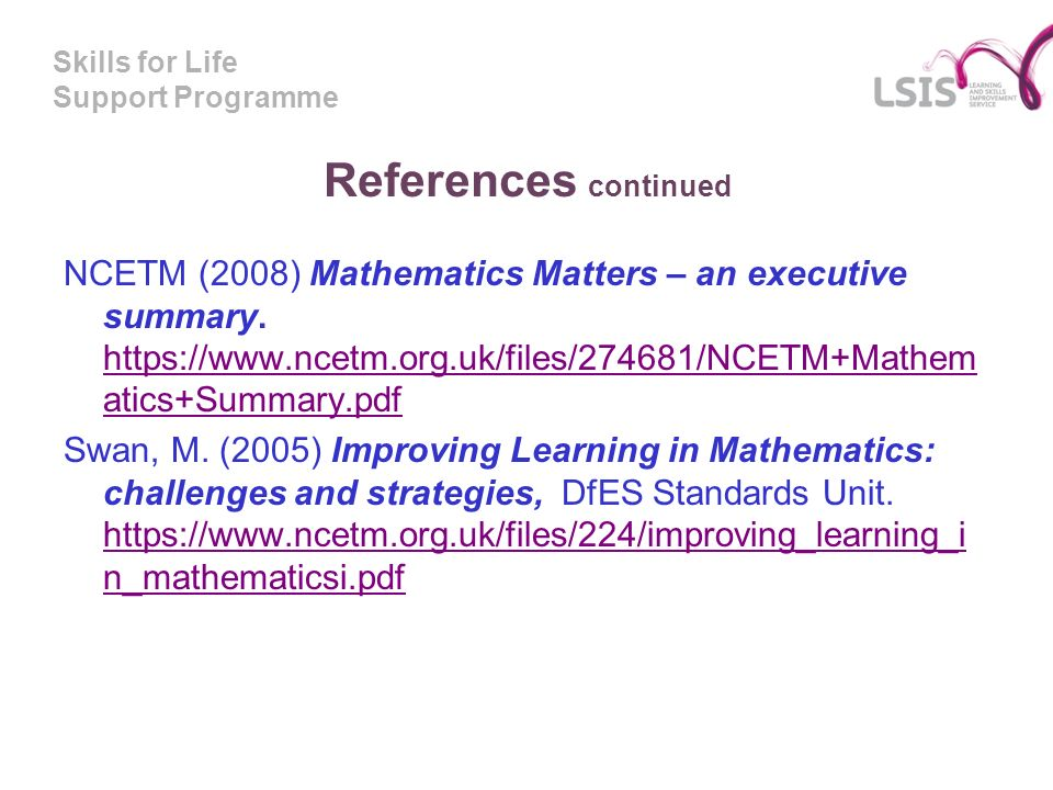 Skills for Life Support Programme References continued NCETM (2008) Mathematics Matters – an executive summary.