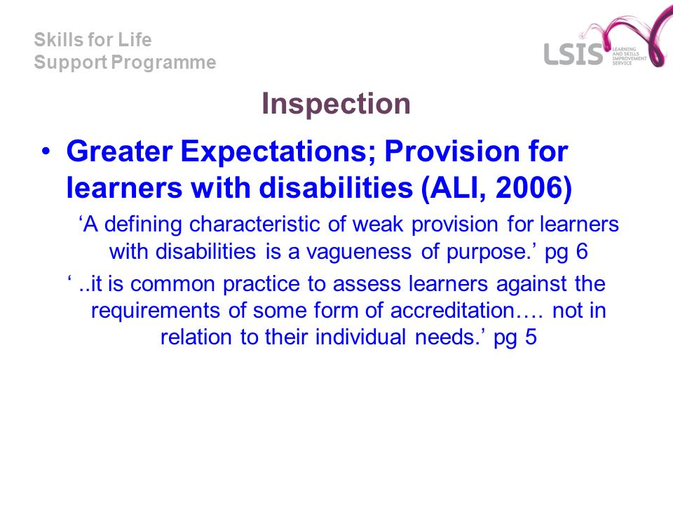 Skills for Life Support Programme Inspection Greater Expectations; Provision for learners with disabilities (ALI, 2006) A defining characteristic of w