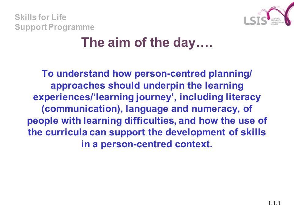 Skills for Life Support Programme The aim of the day….