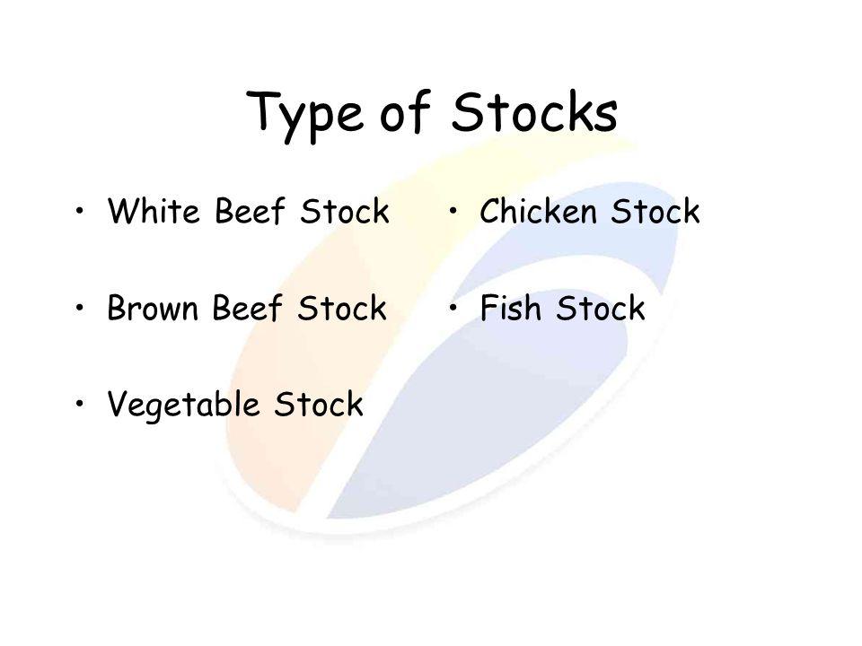 Type of Stocks White Beef Stock Brown Beef Stock Vegetable Stock Chicken Stock Fish Stock