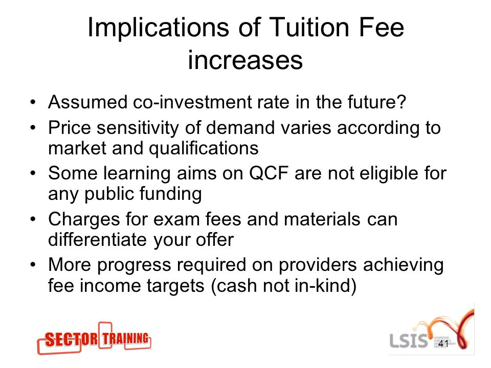 41 Implications of Tuition Fee increases Assumed co-investment rate in the future.