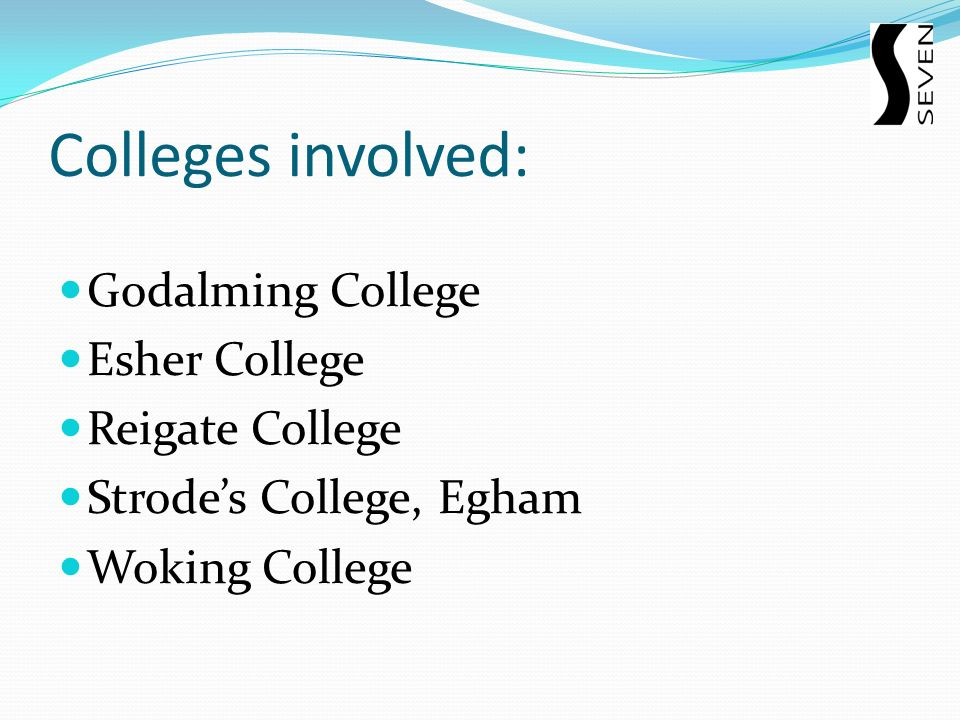 Colleges involved: Godalming College Esher College Reigate College Strodes College, Egham Woking College