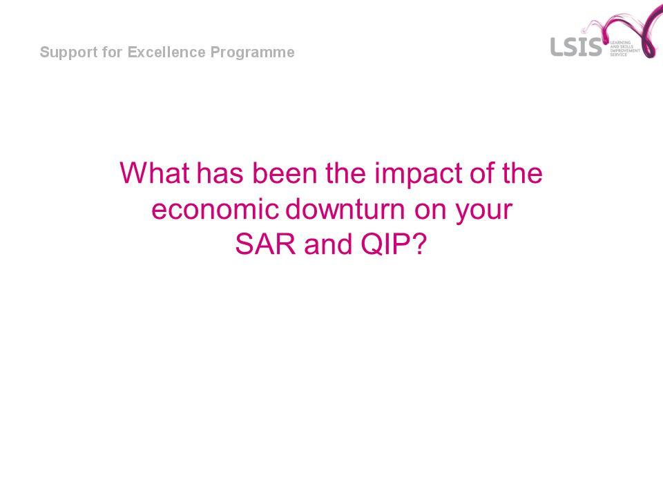 What has been the impact of the economic downturn on your SAR and QIP