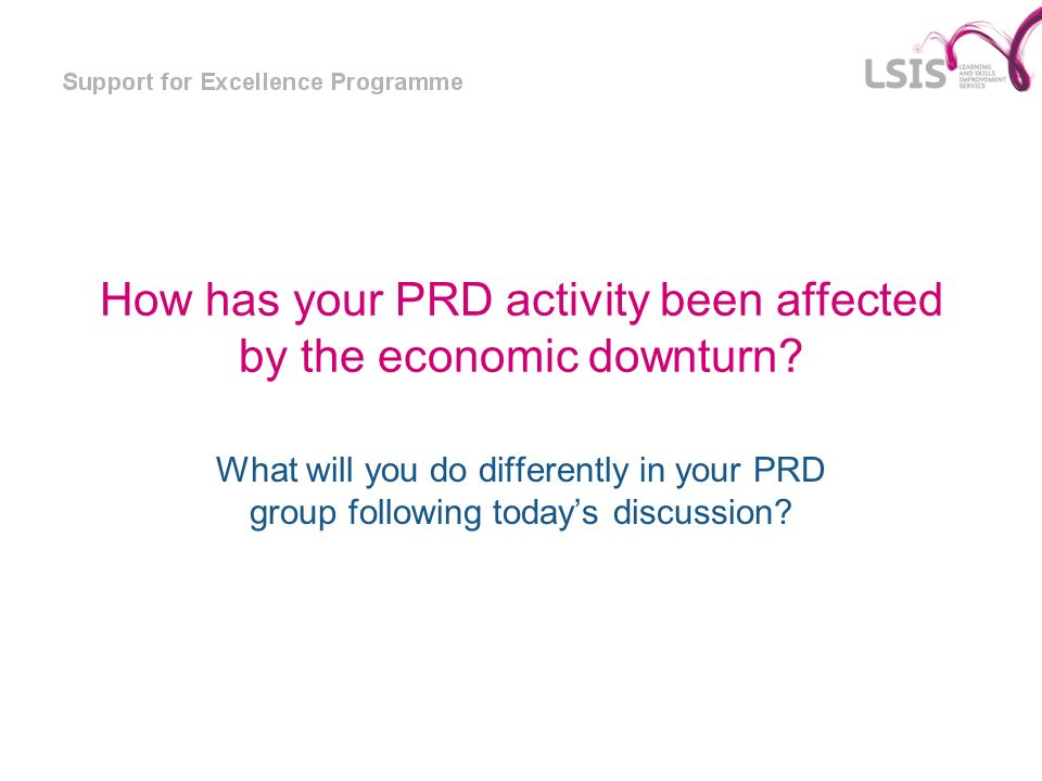 How has your PRD activity been affected by the economic downturn.