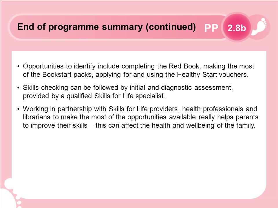 PP Opportunities to identify include completing the Red Book, making the most of the Bookstart packs, applying for and using the Healthy Start vouchers.