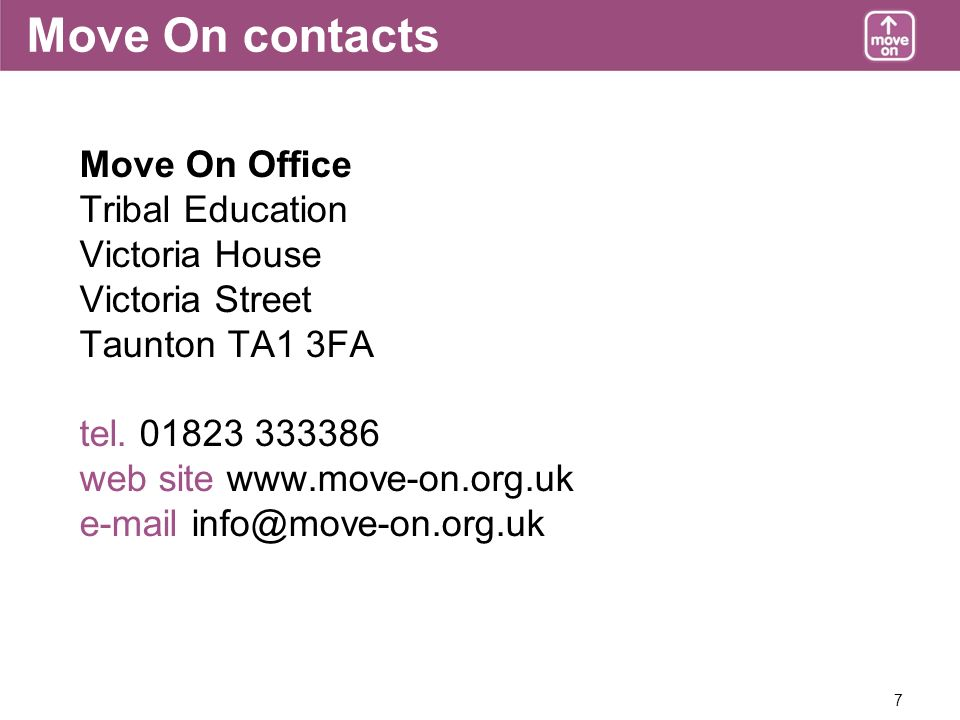 7 Move On contacts Move On Office Tribal Education Victoria House Victoria Street Taunton TA1 3FA tel.
