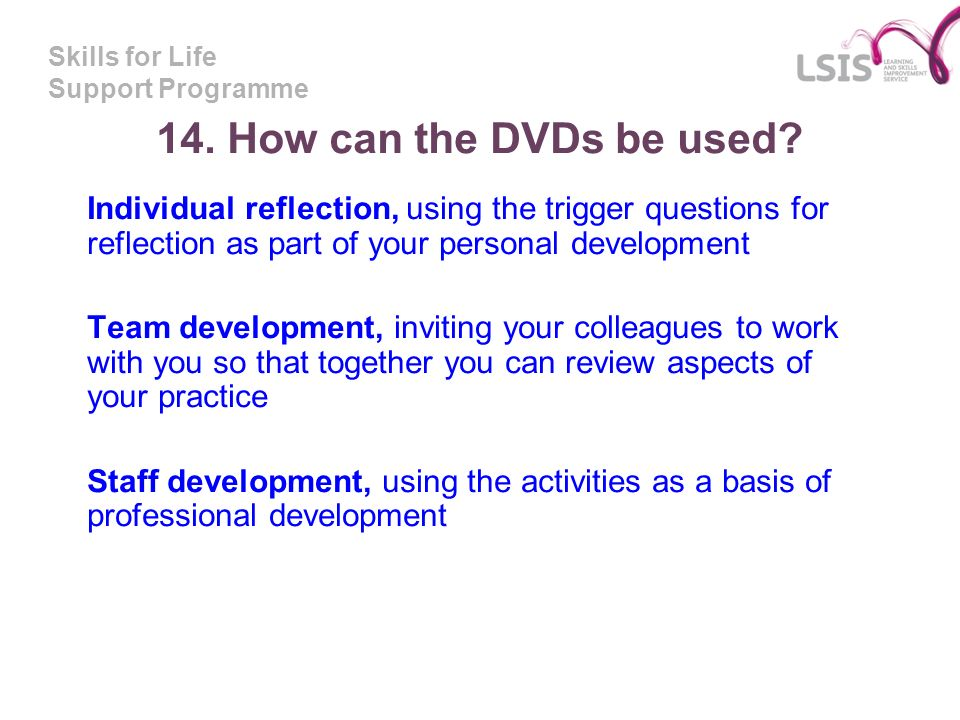 Skills for Life Support Programme 14. How can the DVDs be used.