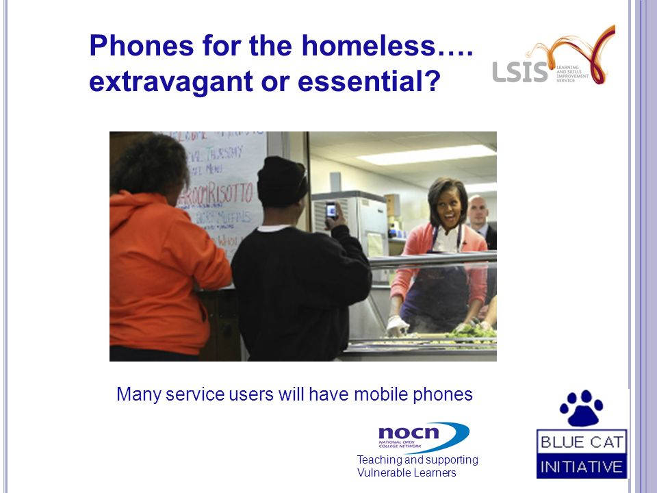 Teaching and supporting Vulnerable Learners Phones for the homeless….