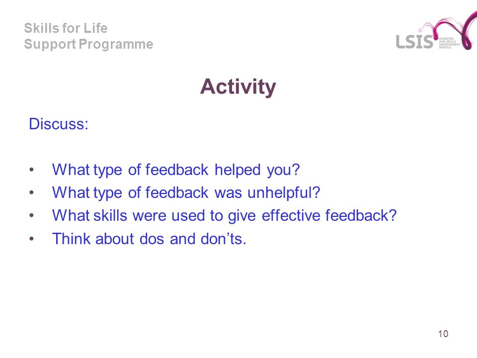 Skills for Life Support Programme Activity Discuss: What type of feedback helped you.