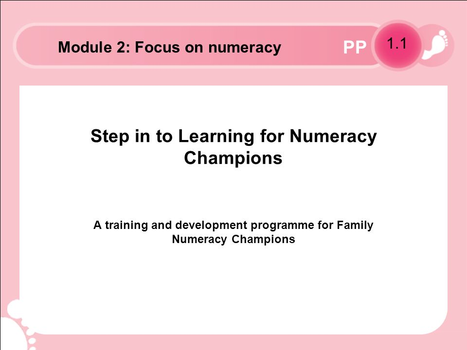 PP Step in to Learning for Numeracy Champions A training and development programme for Family Numeracy Champions 1.1 Module 2: Focus on numeracy