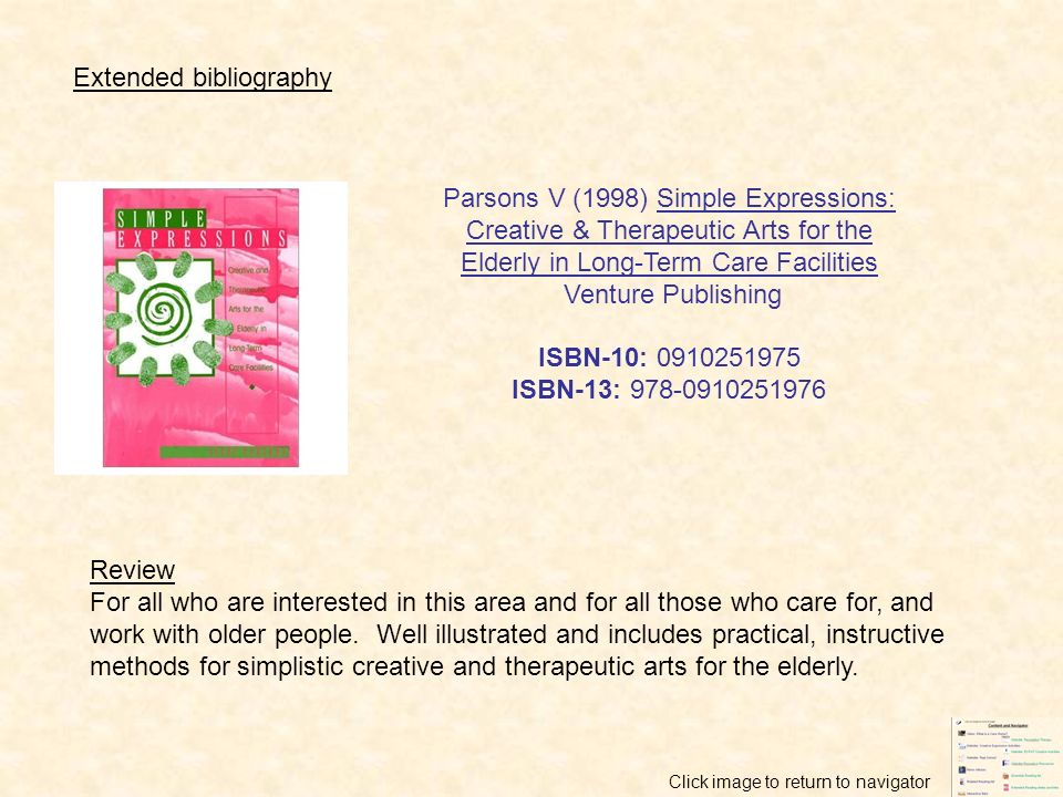 Parsons V (1998) Simple Expressions: Creative & Therapeutic Arts for the Elderly in Long-Term Care Facilities Venture Publishing ISBN-10: 0910251975 I