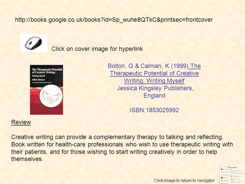 Bolton, G & Calman, K (1999) The Therapeutic Potential of Creative Writing: Writing Myself Jessica Kingsley Publishers, England ISBN:1853025992 Review