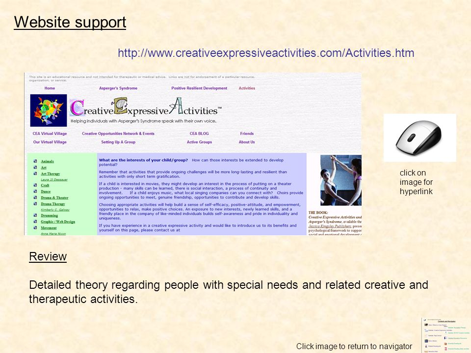 click on image for hyperlink Website support Review Easy to read theory with loads of ideas for creative and therapeutic activities that could be adapted for all ages http://www.ecpat.net/eng/ecpat_inter/Publication/Other/English/Pdf_page/e cpat_creative_activities.pdf Click image to return to navigator