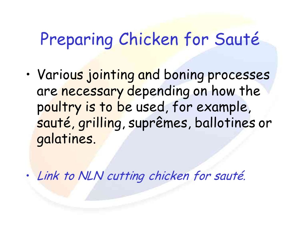 Preparing Chicken for Sauté Various jointing and boning processes are necessary depending on how the poultry is to be used, for example, sauté, grilli