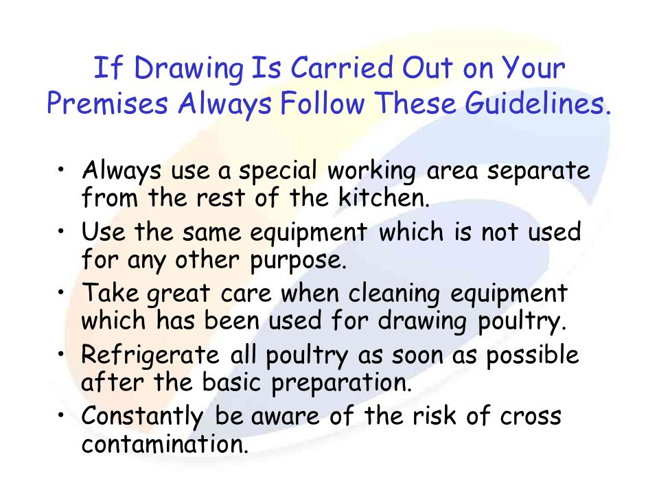 If Drawing Is Carried Out on Your Premises Always Follow These Guidelines. Always use a special working area separate from the rest of the kitchen. Us