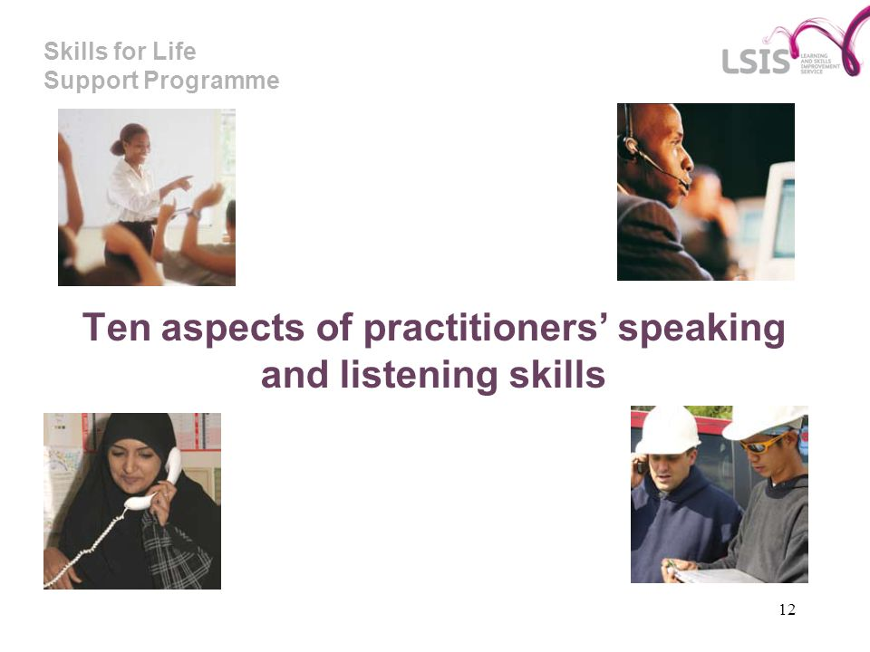 Skills for Life Support Programme 12 Ten aspects of practitioners speaking and listening skills