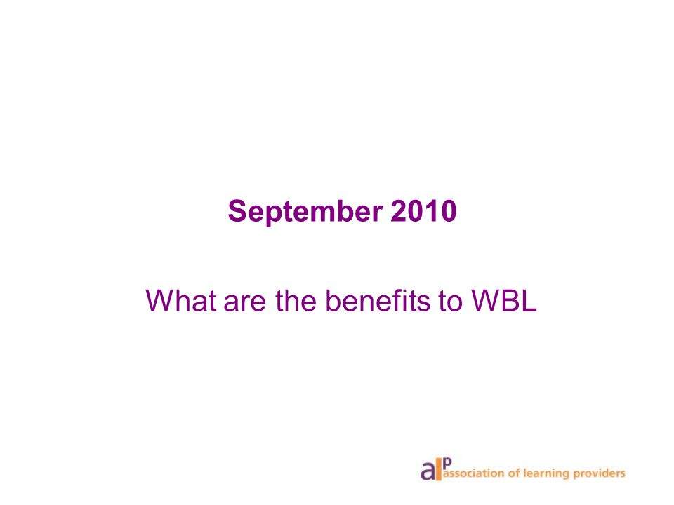 September 2010 What are the benefits to WBL