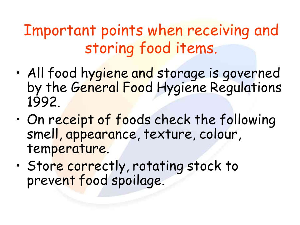 Important points when receiving and storing food items. All food hygiene and storage is governed by the General Food Hygiene Regulations 1992. On rece
