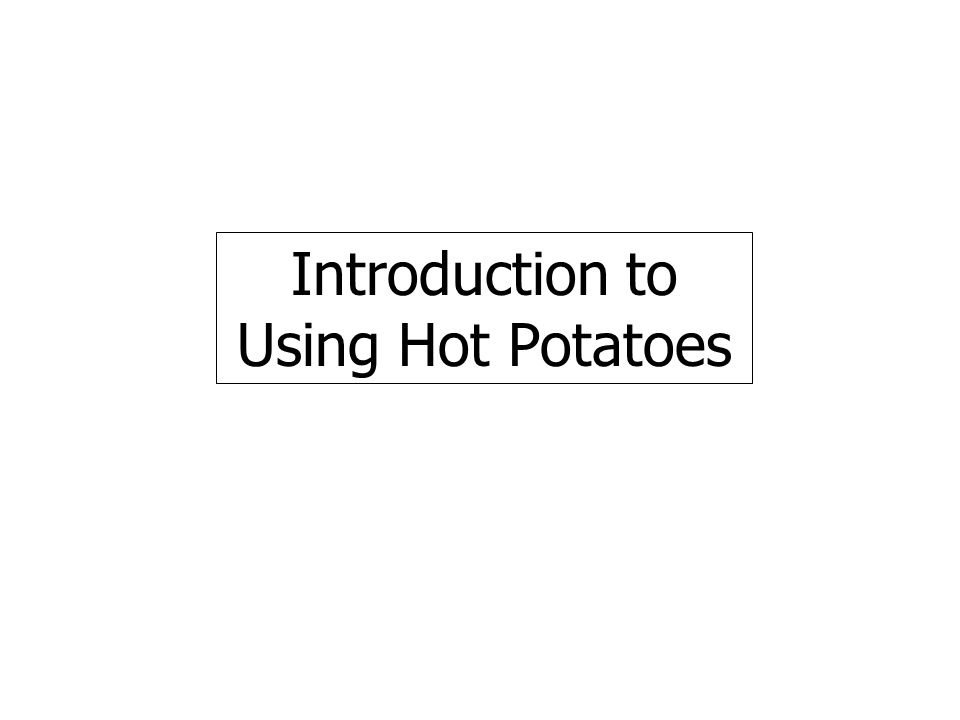 Introduction to Using Hot Potatoes