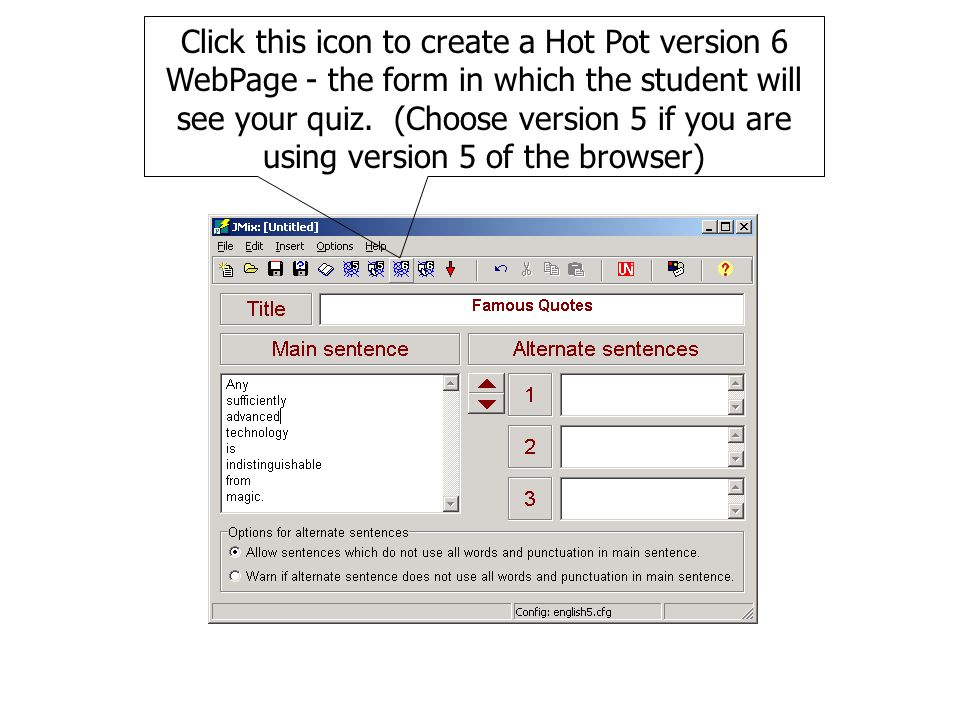 Click this icon to create a Hot Pot version 6 WebPage - the form in which the student will see your quiz.