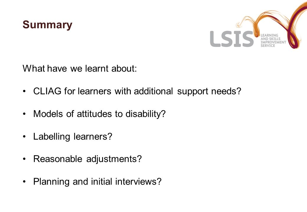 Summary What have we learnt about: CLIAG for learners with additional support needs.