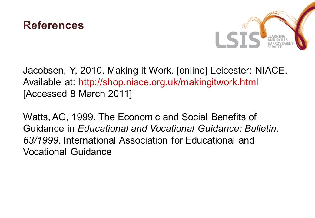 References Jacobsen, Y, 2010. Making it Work. [online] Leicester: NIACE.
