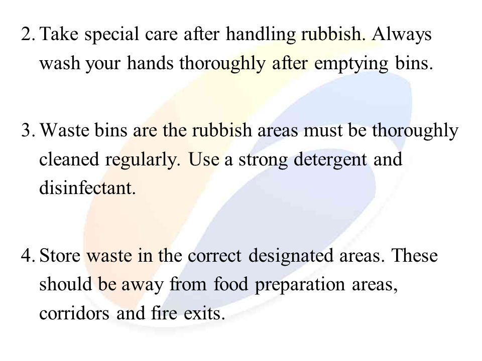 2.Take special care after handling rubbish. Always wash your hands thoroughly after emptying bins. 3.Waste bins are the rubbish areas must be thorough