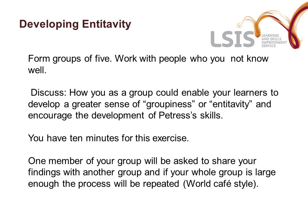 Developing Entitavity Form groups of five. Work with people who you not know well.